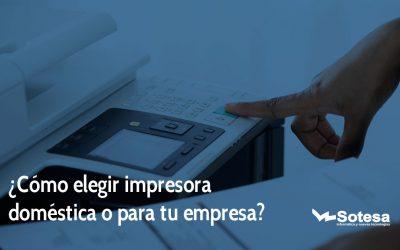 ¿Cómo elegir impresora doméstica o para tu empresa?