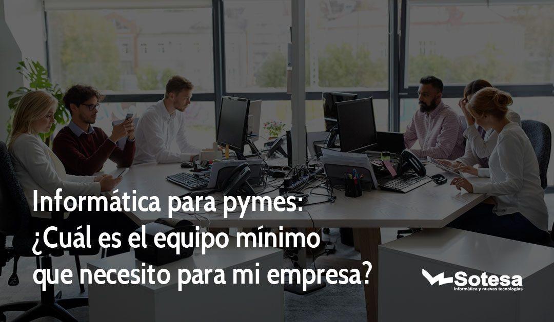 Informática para pymes: ¿Cuál es el equipo mínimo para mi empresa?