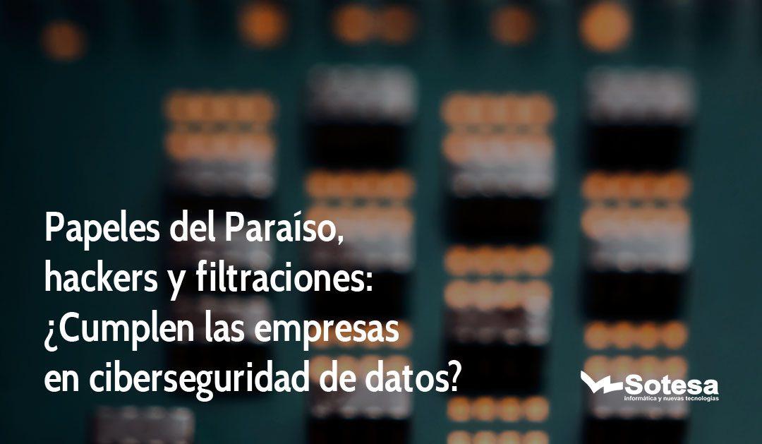 Papeles del Paraíso, hackers y filtraciones: ¿Cumplen las empresas en ciberseguridad de datos?