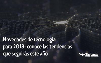 Novedades de tecnología para 2018: conoce las tendencias que seguirás este año