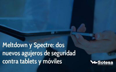 Meltdown y Spectre: dos nuevos agujeros de seguridad contra tablets y móviles